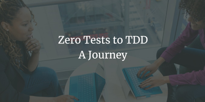 Zero Tests to TDD - What I've Learned